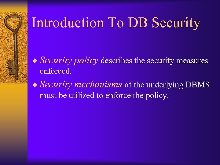Introduction To DB Security ¨ Security policy describes the security measures enforced. ¨ Security