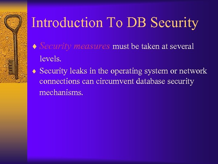Introduction To DB Security ¨ Security measures must be taken at several levels. ¨