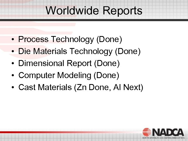 Worldwide Reports • • • Process Technology (Done) Die Materials Technology (Done) Dimensional Report