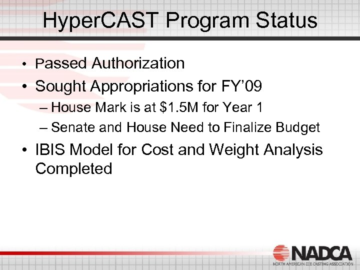 Hyper. CAST Program Status • Passed Authorization • Sought Appropriations for FY' 09 –