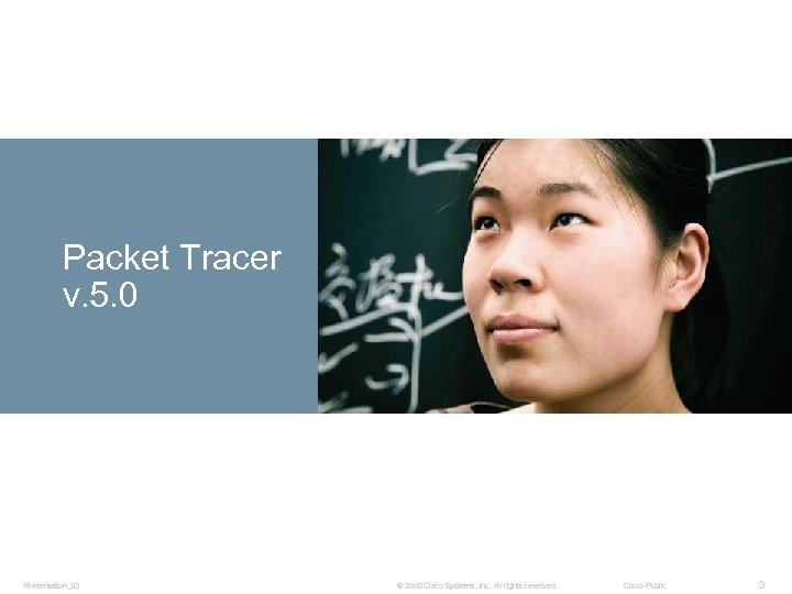 Packet Tracer v. 5. 0 Presentation_ID © 2008 Cisco Systems, Inc. All rights reserved.