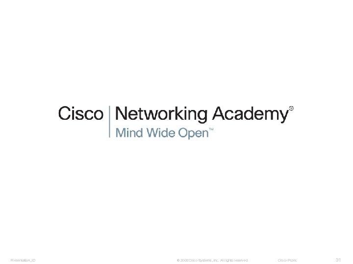 Presentation_ID © 2008 Cisco Systems, Inc. All rights reserved. Cisco Public 31
