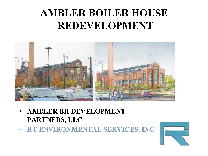 AMBLER BOILER HOUSE REDEVELOPMENT • AMBLER BH DEVELOPMENT PARTNERS, LLC • RT ENVIRONMENTAL SERVICES,