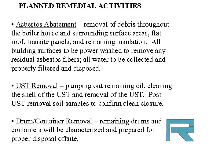 PLANNED REMEDIAL ACTIVITIES • Asbestos Abatement – removal of debris throughout the boiler house