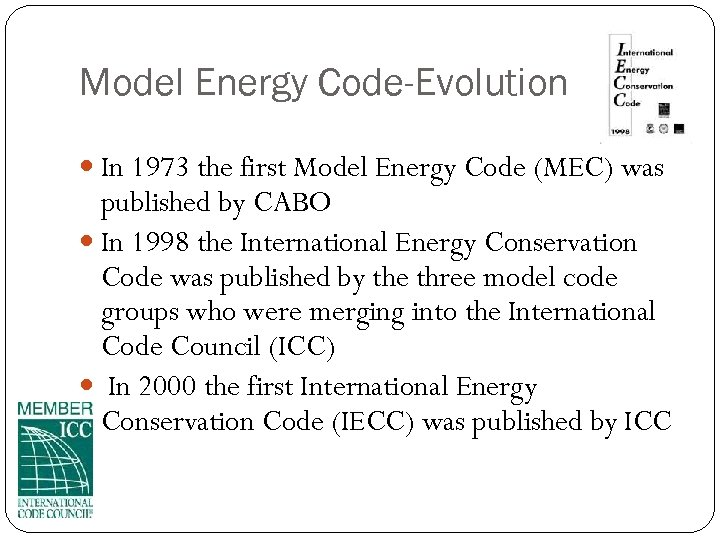Model Energy Code-Evolution In 1973 the first Model Energy Code (MEC) was published by