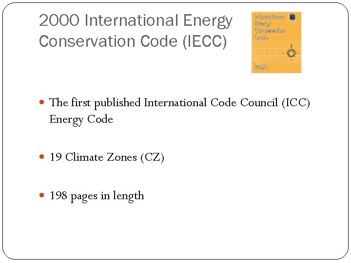 2000 International Energy Conservation Code (IECC) The first published International Code Council (ICC) Energy