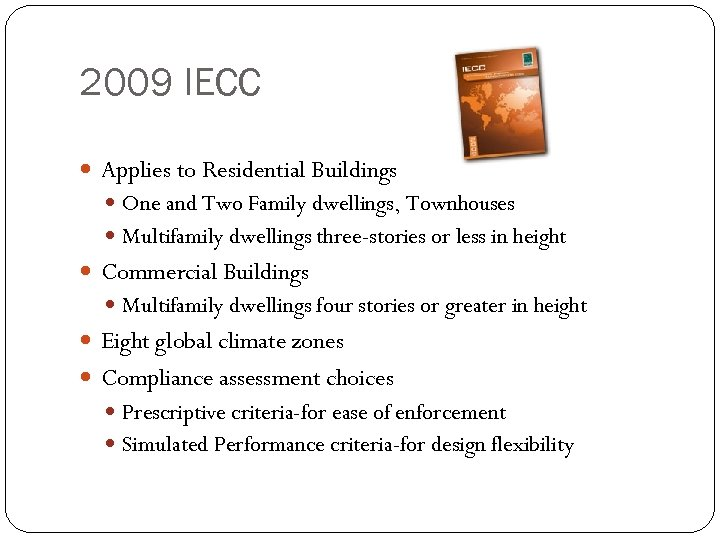 2009 IECC Applies to Residential Buildings One and Two Family dwellings, Townhouses Multifamily dwellings