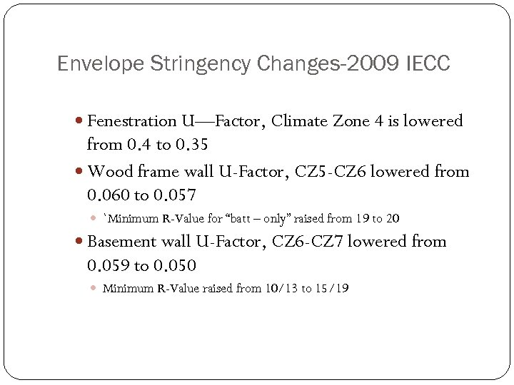 Envelope Stringency Changes-2009 IECC Fenestration U—Factor, Climate Zone 4 is lowered from 0. 4