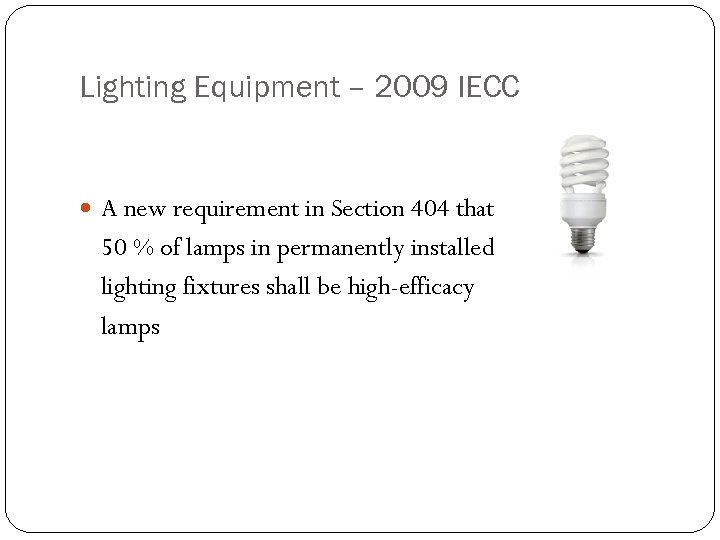 Lighting Equipment – 2009 IECC A new requirement in Section 404 that 50 %