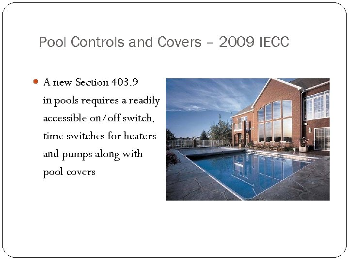Pool Controls and Covers – 2009 IECC A new Section 403. 9 in pools