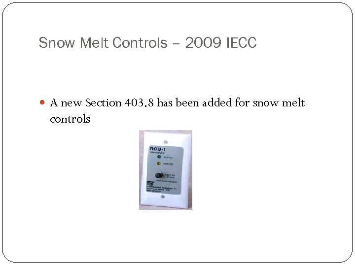 Snow Melt Controls – 2009 IECC A new Section 403. 8 has been added