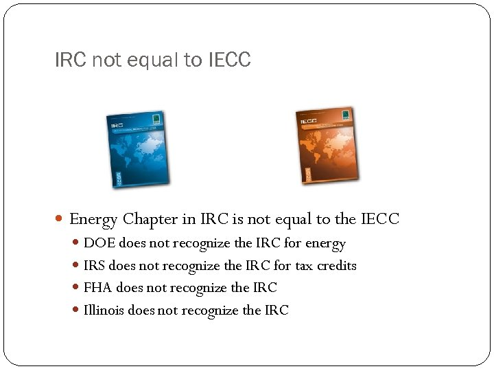 IRC not equal to IECC Energy Chapter in IRC is not equal to the