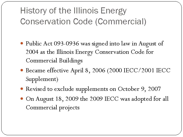 History of the Illinois Energy Conservation Code (Commercial) Public Act 093 -0936 was signed