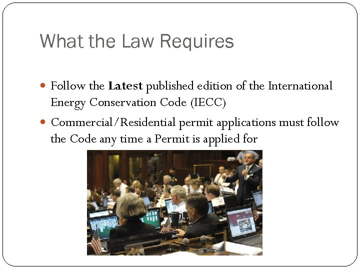 What the Law Requires Follow the Latest published edition of the International Energy Conservation