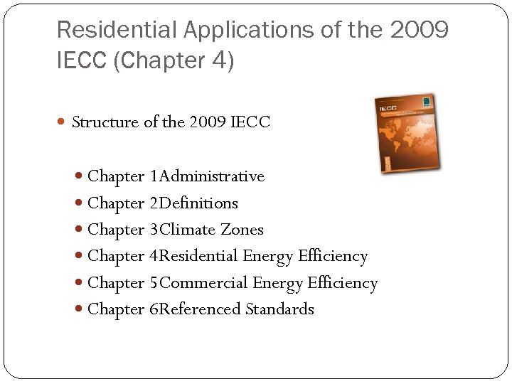 Residential Applications of the 2009 IECC (Chapter 4) Structure of the 2009 IECC Chapter