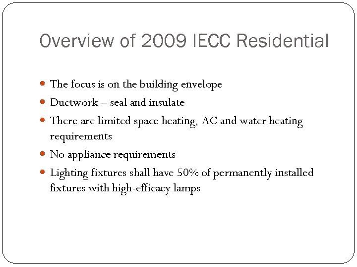 Overview of 2009 IECC Residential The focus is on the building envelope Ductwork –