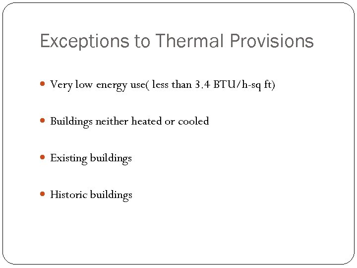 Exceptions to Thermal Provisions Very low energy use( less than 3. 4 BTU/h-sq ft)
