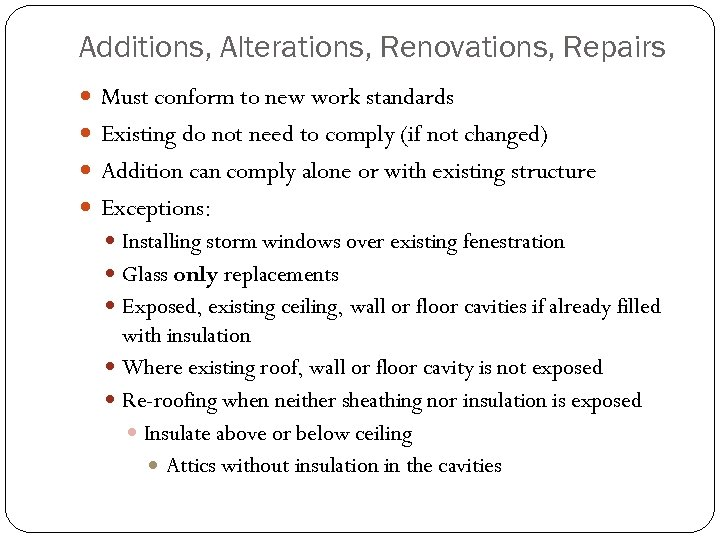 Additions, Alterations, Renovations, Repairs Must conform to new work standards Existing do not need