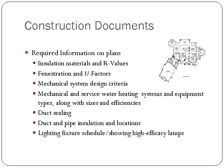 Construction Documents Required Information on plans Insulation materials and R-Values Fenestration and U-Factors Mechanical
