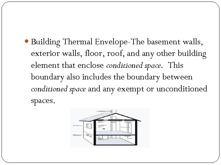 Building Thermal Envelope-The basement walls, exterior walls, floor, roof, and any other building