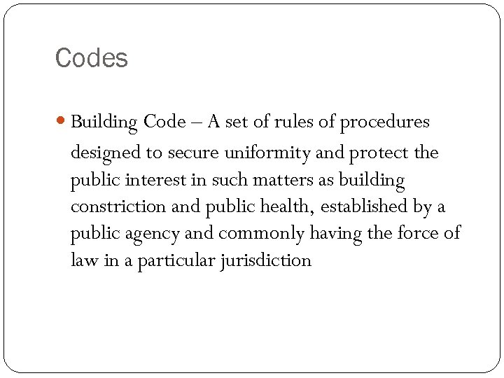 Codes Building Code – A set of rules of procedures designed to secure uniformity