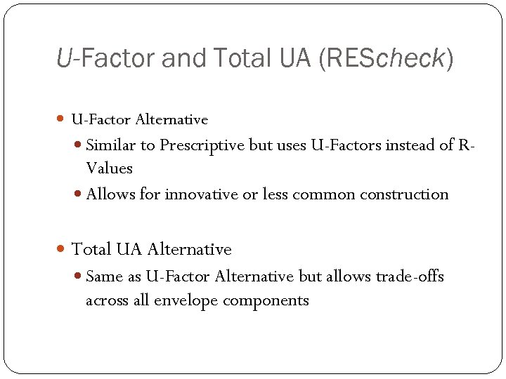 U-Factor and Total UA (REScheck) U-Factor Alternative Similar to Prescriptive but uses U-Factors instead