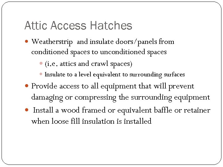 Attic Access Hatches Weatherstrip and insulate doors/panels from conditioned spaces to unconditioned spaces (i.