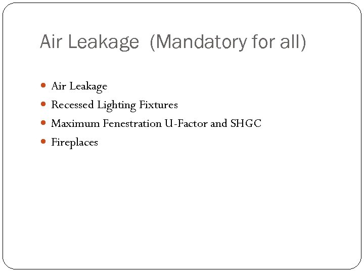 Air Leakage (Mandatory for all) Air Leakage Recessed Lighting Fixtures Maximum Fenestration U-Factor and