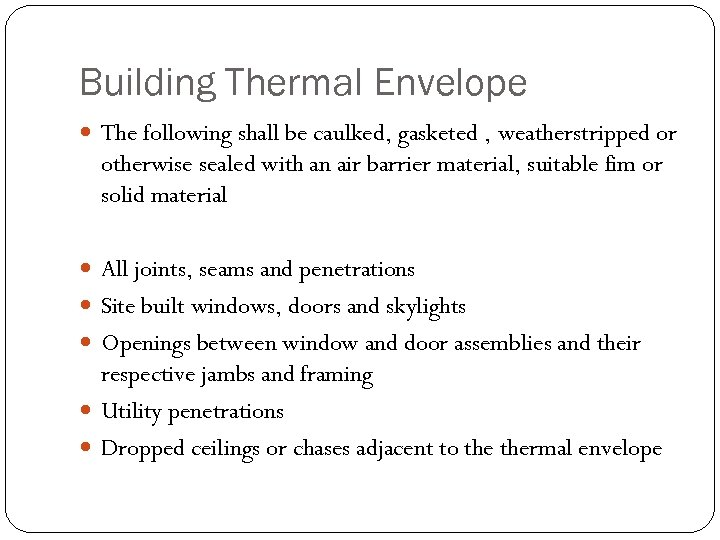 Building Thermal Envelope The following shall be caulked, gasketed , weatherstripped or otherwise sealed