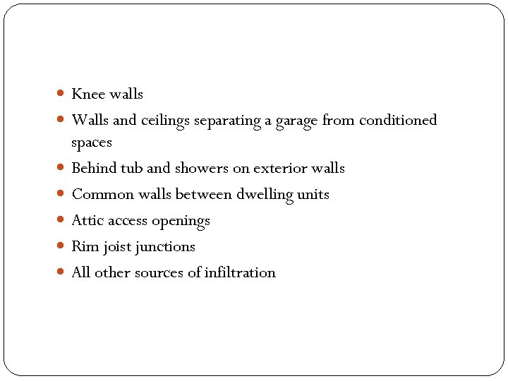 Knee walls Walls and ceilings separating a garage from conditioned spaces Behind tub