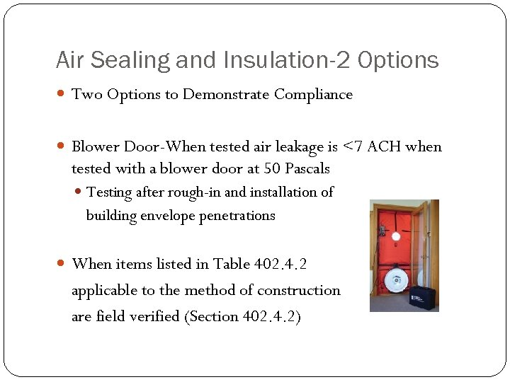Air Sealing and Insulation-2 Options Two Options to Demonstrate Compliance Blower Door-When tested air