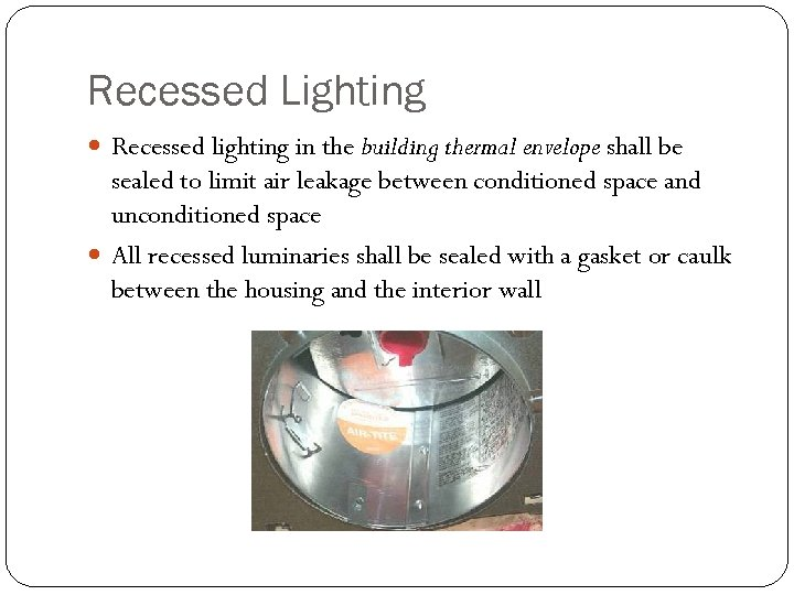 Recessed Lighting Recessed lighting in the building thermal envelope shall be sealed to limit