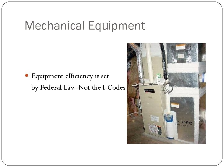 Mechanical Equipment efficiency is set by Federal Law-Not the I-Codes