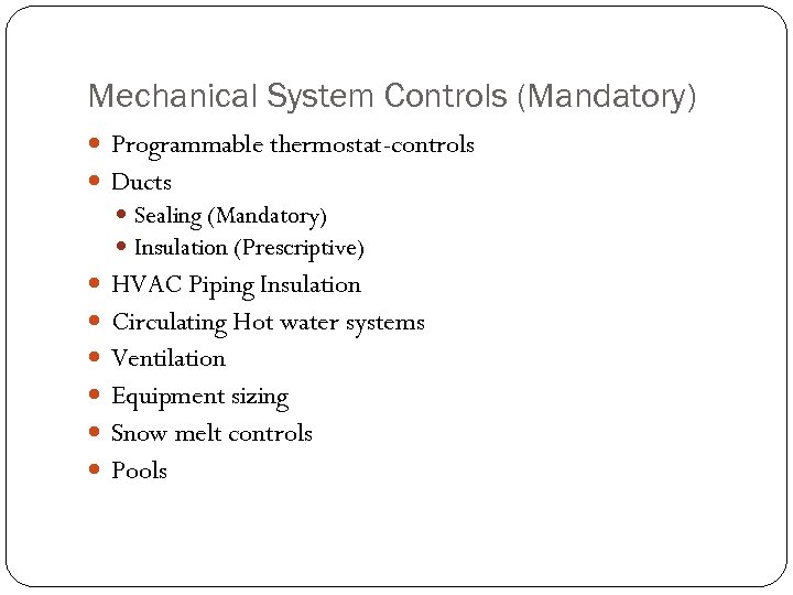 Mechanical System Controls (Mandatory) Programmable thermostat-controls Ducts Sealing (Mandatory) Insulation (Prescriptive) HVAC Piping Insulation