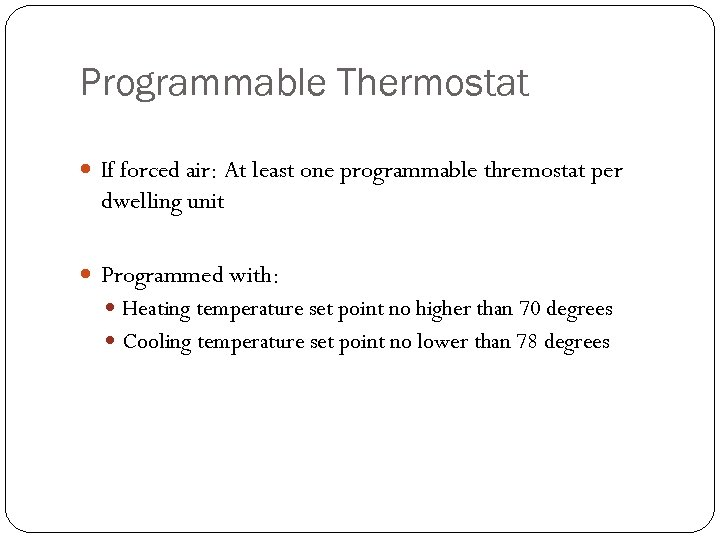 Programmable Thermostat If forced air: At least one programmable thremostat per dwelling unit Programmed