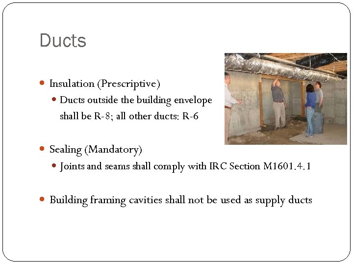 Ducts Insulation (Prescriptive) Ducts outside the building envelope shall be R-8; all other ducts: