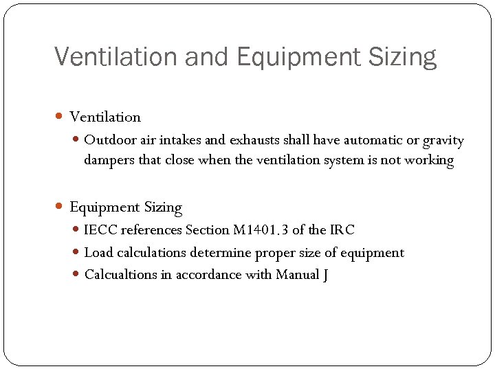 Ventilation and Equipment Sizing Ventilation Outdoor air intakes and exhausts shall have automatic or