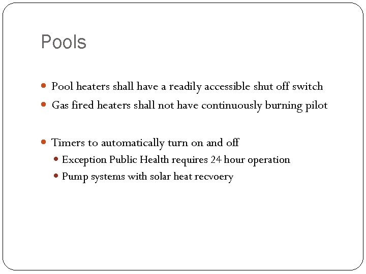 Pools Pool heaters shall have a readily accessible shut off switch Gas fired heaters
