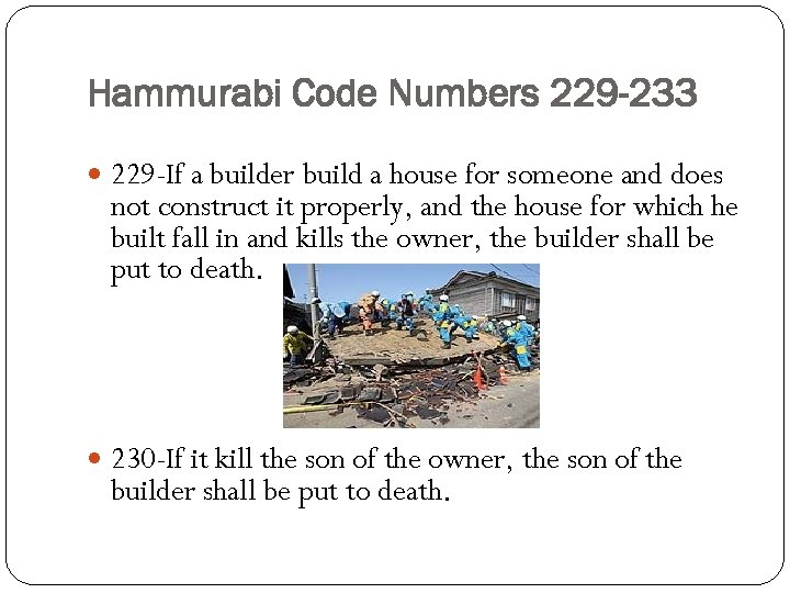 Hammurabi Code Numbers 229 -233 229 -If a builder build a house for someone