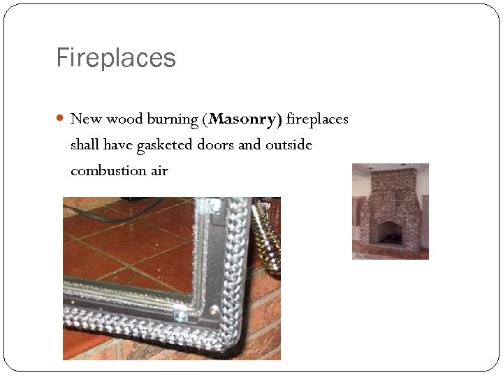 Fireplaces New wood burning (Masonry) fireplaces shall have gasketed doors and outside combustion air