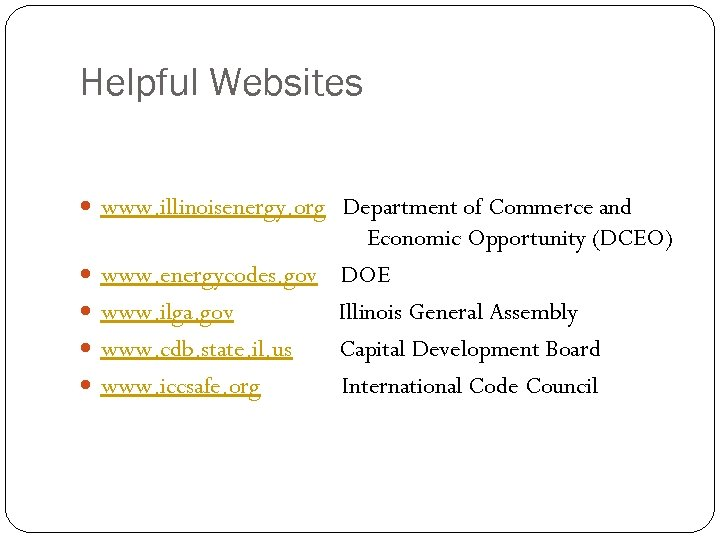 Helpful Websites www. illinoisenergy. org Department of Commerce and Economic Opportunity (DCEO) www. energycodes.