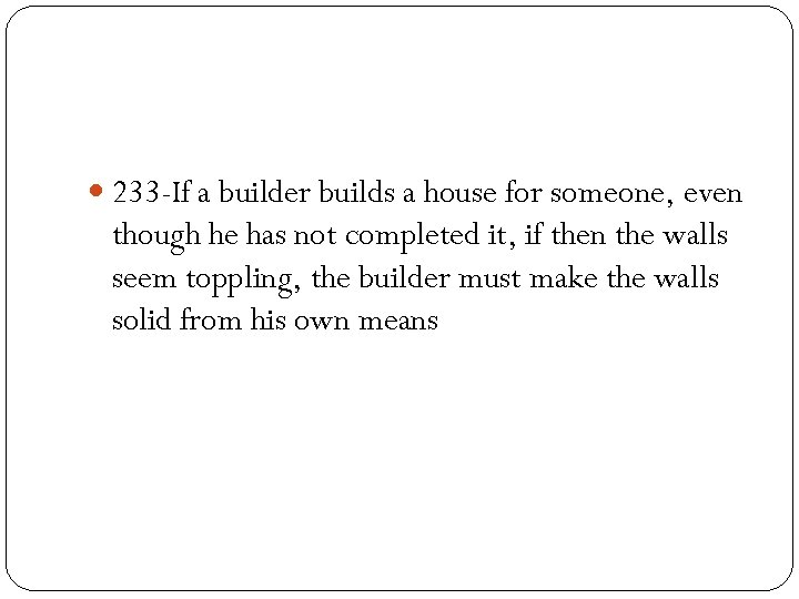 233 -If a builder builds a house for someone, even though he has