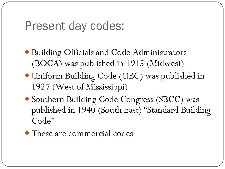 Present day codes: Building Officials and Code Administrators (BOCA) was published in 1915 (Midwest)