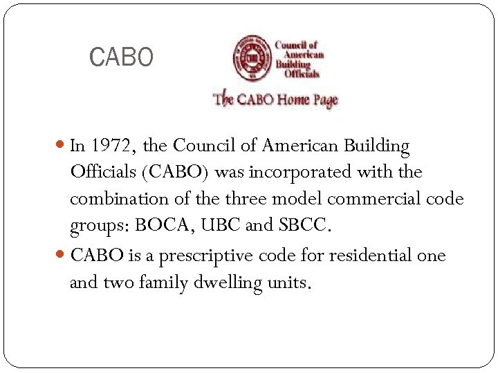 CABO In 1972, the Council of American Building Officials (CABO) was incorporated with the