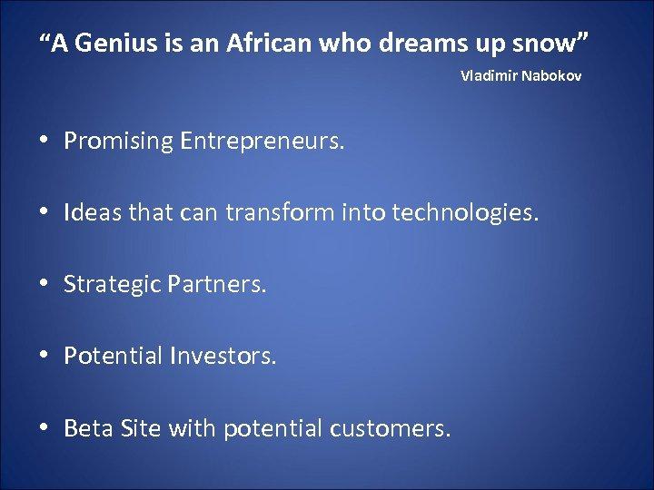 """A Genius is an African who dreams up snow"" Vladimir Nabokov • Promising Entrepreneurs."