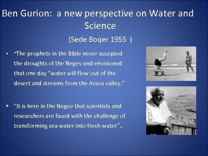 Ben Gurion: a new perspective on Water and Science (Sede Boqer 1955 ) •