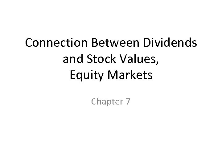 Connection Between Dividends and Stock Values, Equity Markets Chapter 7