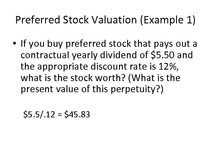 Preferred Stock Valuation (Example 1) • If you buy preferred stock that pays out
