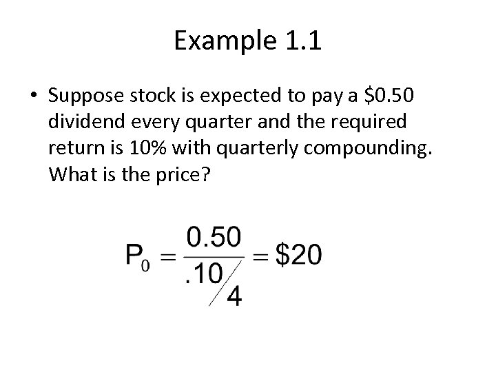 Example 1. 1 • Suppose stock is expected to pay a $0. 50 dividend