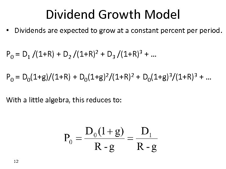 Dividend Growth Model • Dividends are expected to grow at a constant percent period.